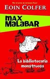 Títol: Max Malabar: la Bibliotecaria monstruosa. Autor: Eoin Colfer. Il·lustrador: Tony Ross. Editorial: Montena. Edat recmanada: a partir de 9 anys.