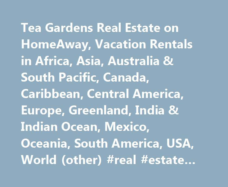 Tea Gardens Real Estate on HomeAway, Vacation Rentals in Africa, Asia, Australia & South Pacific, Canada, Caribbean, Central America, Europe, Greenland, India & Indian Ocean, Mexico, Oceania, South America, USA, World (other) #real #estate #omaha #ne http://real-estate.remmont.com/tea-gardens-real-estate-on-homeaway-vacation-rentals-in-africa-asia-australia-south-pacific-canada-caribbean-central-america-europe-greenland-india-indian-ocean-mexico-oceania-south-am/  #tea gardens real estate #…