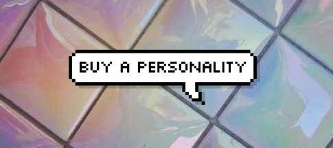 honey, go buy a personality.