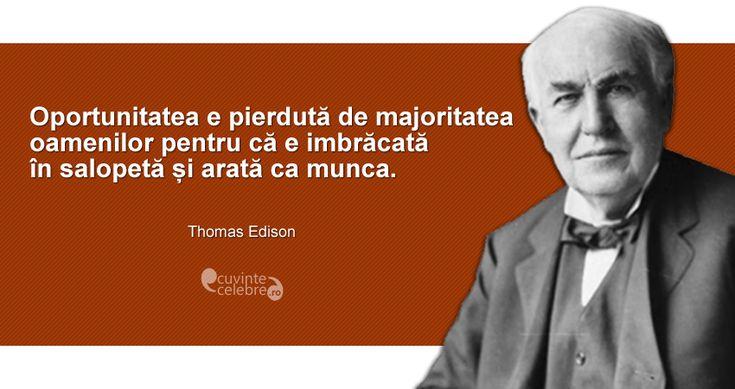 """""""Oportunitatea e pierdută de majoritatea oamenilor pentru că e imbrăcată în salopetă și arată ca munca."""" Thomas Edison"""