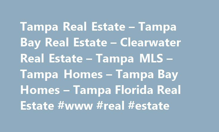 Tampa Real Estate – Tampa Bay Real Estate – Clearwater Real Estate – Tampa MLS – Tampa Homes – Tampa Bay Homes – Tampa Florida Real Estate #www #real #estate http://real-estate.remmont.com/tampa-real-estate-tampa-bay-real-estate-clearwater-real-estate-tampa-mls-tampa-homes-tampa-bay-homes-tampa-florida-real-estate-www-real-estate/  #tampa fl real estate # Tampa Real Estate. Clearwater Real Estate. Tampa Homes. Tampa Bay Real Estate. Tampa MLS We are the Tampa Bay Real Estate resource for…