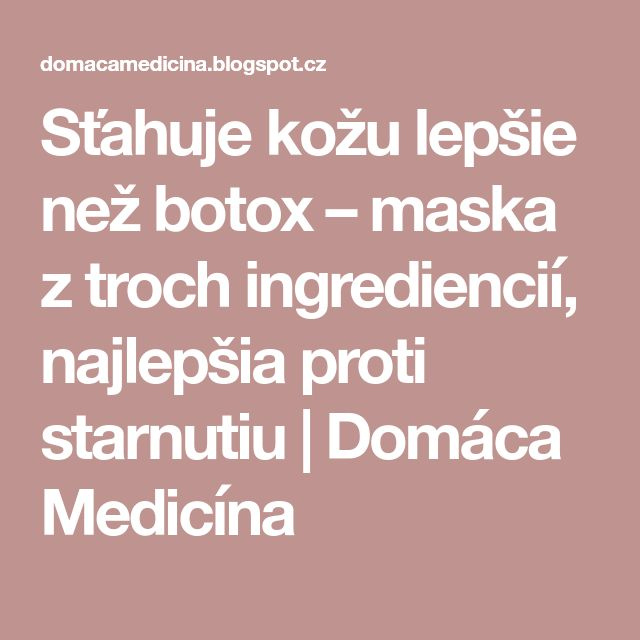 Sťahuje kožu lepšie než botox – maska z troch ingrediencií, najlepšia proti starnutiu   Domáca Medicína