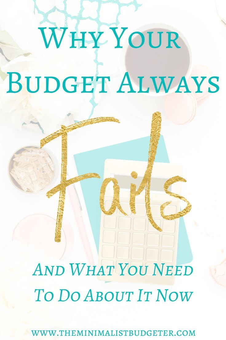 Why Your Budget Always Fails And What You Need To Do About It