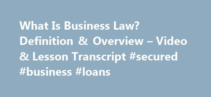 What Is Business Law? Definition & Overview – Video & Lesson Transcript #secured #business #loans http://business.remmont.com/what-is-business-law-definition-overview-video-lesson-transcript-secured-business-loans/  #business law # What Is Business Law? – Definition & Overview Business law is a broad area of law. It covers many different types of laws and many different topics. This lesson explains generally what business law is and how it's used. Definition of Business Law Business law…