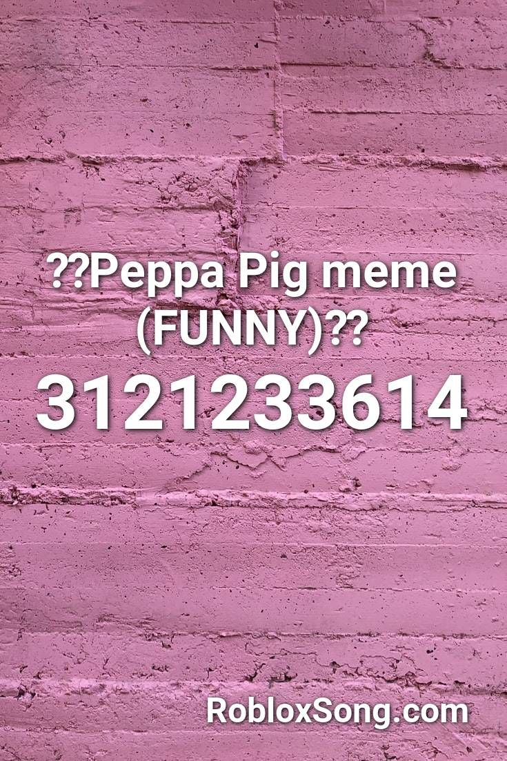 Peppa Pig Meme Funny Roblox Id Roblox Music Codes In