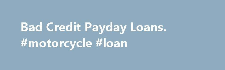 Bad Credit Payday Loans. #motorcycle #loan http://loans.remmont.com/bad-credit-payday-loans-motorcycle-loan/  #cash loans bad credit # Payday Loans Bad Credit Payday Loans Have you ever ran out of money before your next payday? If this happens often enough, your credit score has probably suffered. Opting for a bad-credit payday loan can make all the difference if you need to make a costly auto repair when payday […]The post Bad Credit Payday Loans. #motorcycle #loan appeared first on Loans.