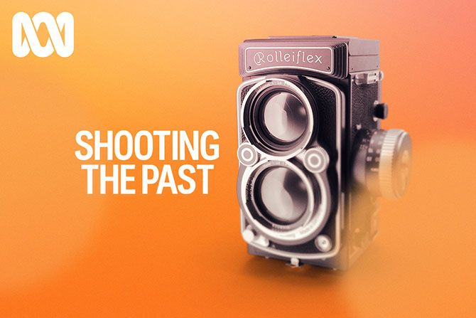 Shooting The Past - ABC Radio National (Australian Broadcasting Corporation)