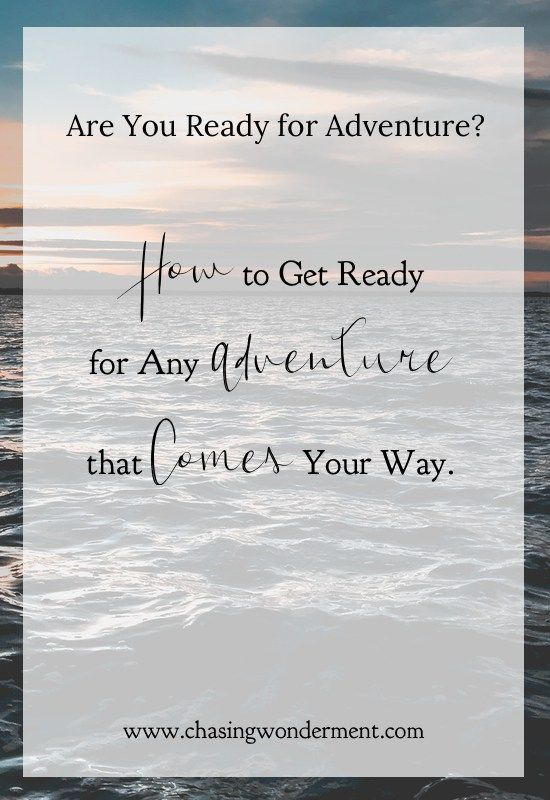 Are you Ready for a new Adventure? 4 Tips of how to get ready for ANY adventure that comes your way!