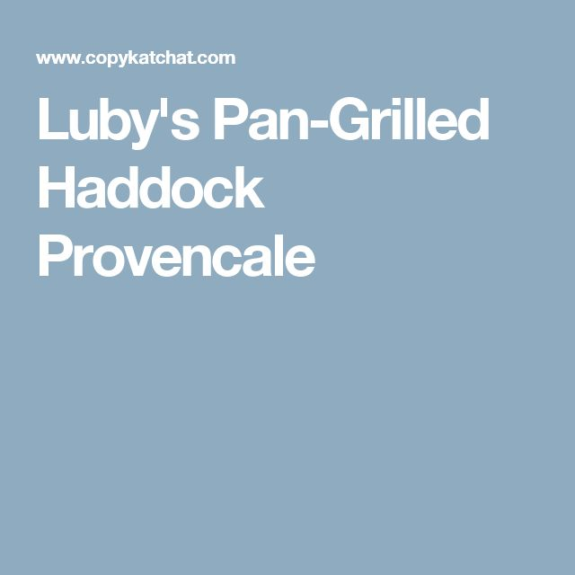 Luby's Pan-Grilled Haddock Provencale