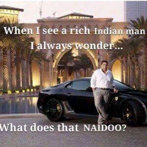 My bru When I see a rich Indian man I always wonder what does that Naidoo? #southafrica #indian #capetown