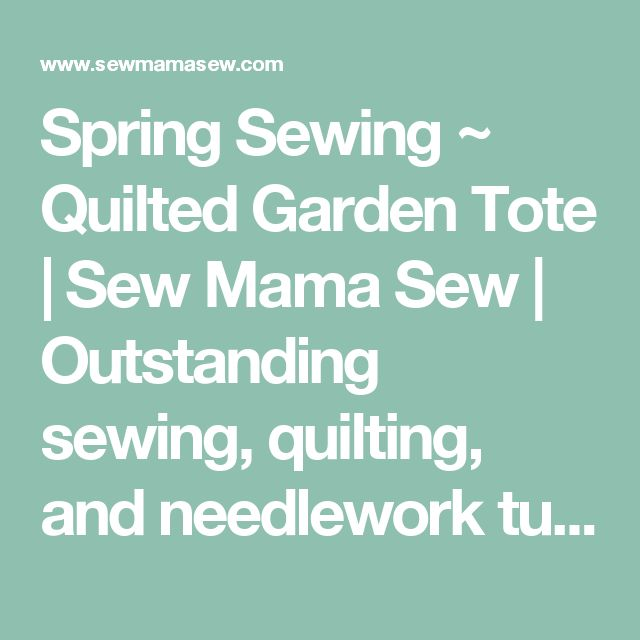 Spring Sewing ~ Quilted Garden Tote | Sew Mama Sew | Outstanding sewing, quilting, and needlework tutorials since 2005.
