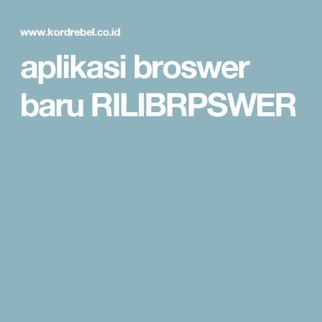 aplikasi broswer baru RILIBRPSWER