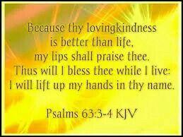 Psalms 63:3-4 KJV