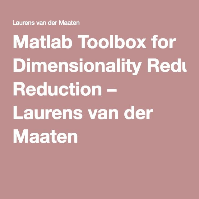 Matlab Toolbox for Dimensionality Reduction – Laurens van der Maaten