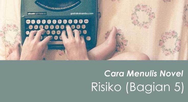 Cara Menulis Novel - Tujuan Harus Memiliki Risiko (Bagian 5)