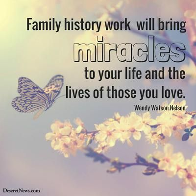 "Sister Wendy Watson Nelson: ""Family history work will bring miracles to your life and the lives of those you love."" #lds #quotes"