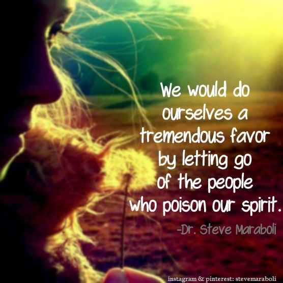 """We would do ourselves a tremendous favor by letting go of the people who poison our spirit."" - Steve Maraboli #quote #inspirational"