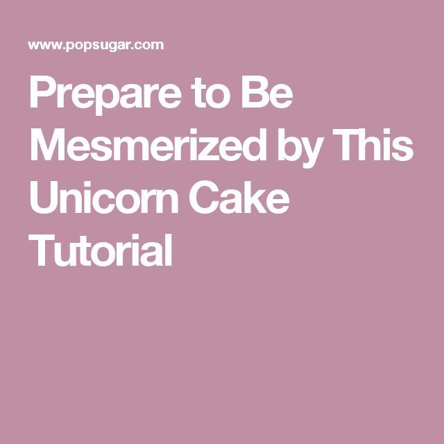 Prepare to Be Mesmerized by This Unicorn Cake Tutorial