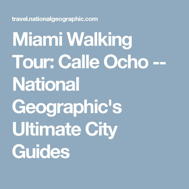 Miami Walking Tour: Calle Ocho -- National Geographic's Ultimate City Guides