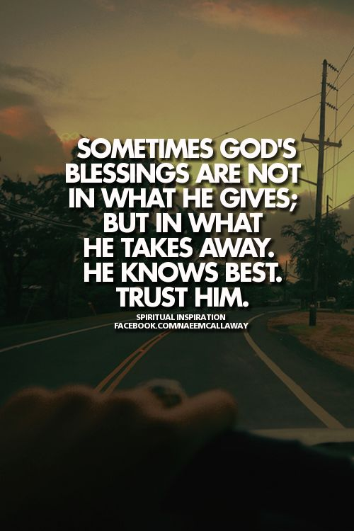 Sometimes God's blessings are the things he takes away...