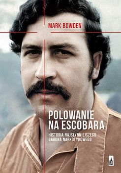Polowanie na Escobara. Historia najsłynniejszego barona narkotykowego - Bowden Mark   Książka w Sklepie EMPIK.COM