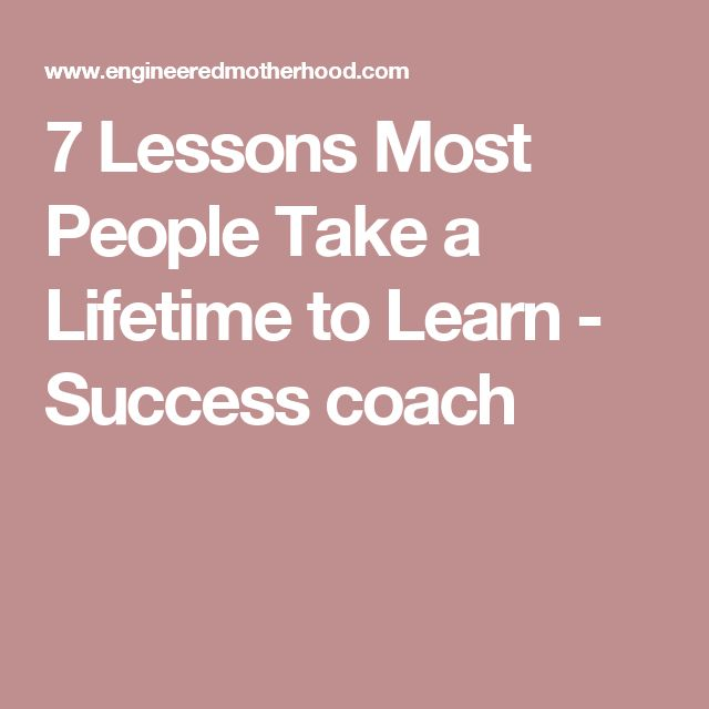7 Lessons Most People Take a Lifetime to Learn - Success coach