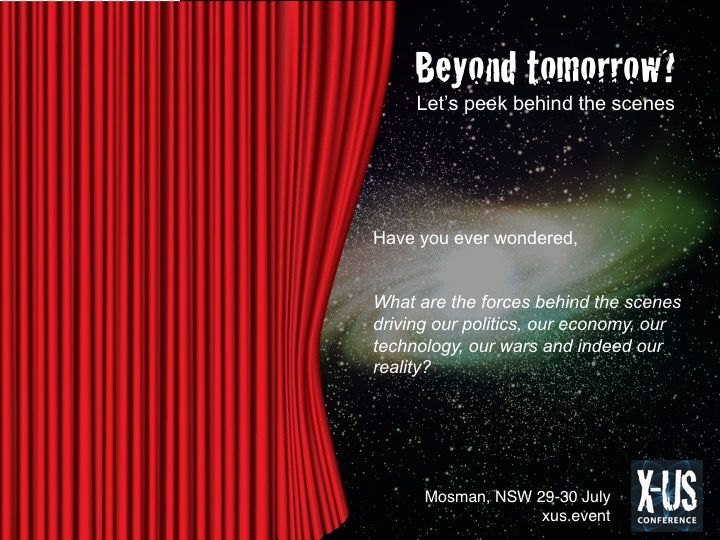 Have you ever wondered, what are the forces behind the scenes driving our politics, our economy, our technology, our wars, and indeed, our reality?  For the answers to these questions, join us this weekend in Sydney for the X-US Conference. Last minute tickets available here: http://amp.gs/Z72j.