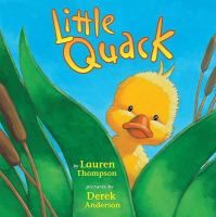 Little Quack / Lauren Thompson ; pictures by Derek Anderson.