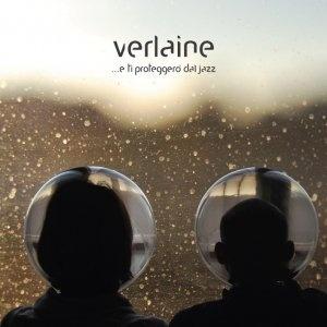 ...e ti proteggerò dal jazz -  Verlaine
