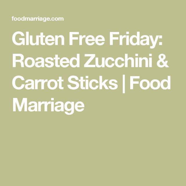 Gluten Free Friday: Roasted Zucchini & Carrot Sticks | Food Marriage
