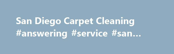 San Diego Carpet Cleaning #answering #service #san #diego http://oregon.nef2.com/san-diego-carpet-cleaning-answering-service-san-diego/  # Are you hesitant to walk barefoot on your carpet at home? If so, there's a good chance that professional carpet cleaning could be in your future. But with so many San Diego carpet cleaning companies to choose from, how do you know which one to trust? If you're going with industry experience and longevity, COIT carpet cleaning San Diego is your best bet…