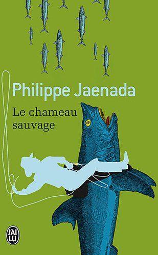 Le chameau sauvage - Philippe Jaenada - 2005