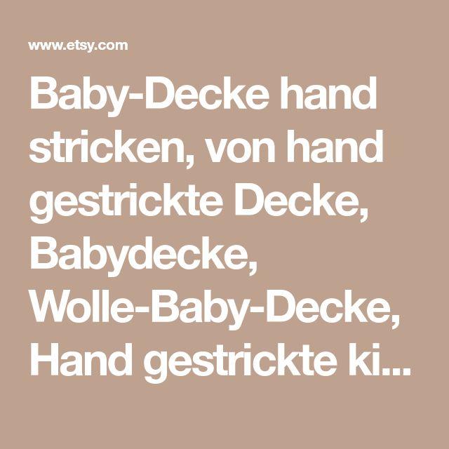 Baby-Decke hand stricken, von hand gestrickte Decke, Babydecke, Wolle-Baby-Decke, Hand gestrickte kinderwagendecke, Wolle, Ideal auch als Geschenk