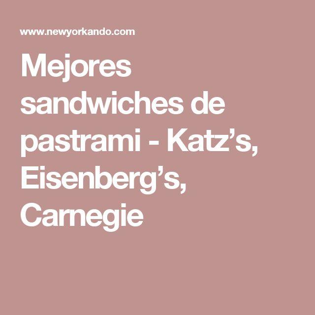 Mejores sandwiches de pastrami - Katz's, Eisenberg's, Carnegie