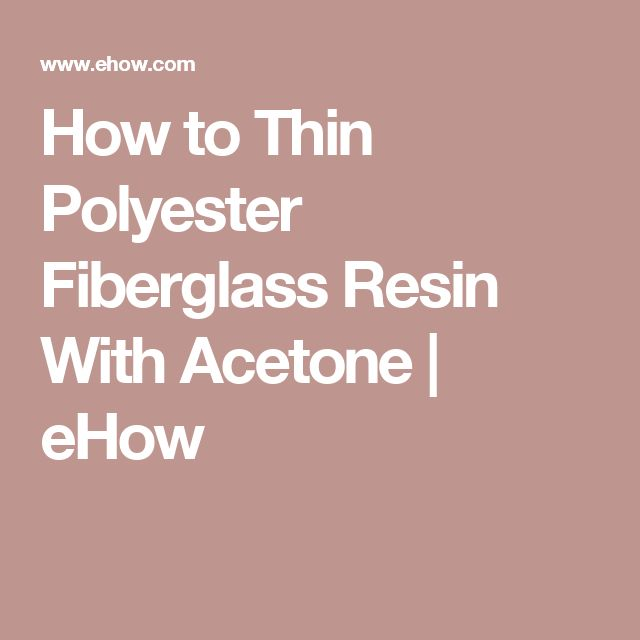 How to Thin Polyester Fiberglass Resin With Acetone | eHow