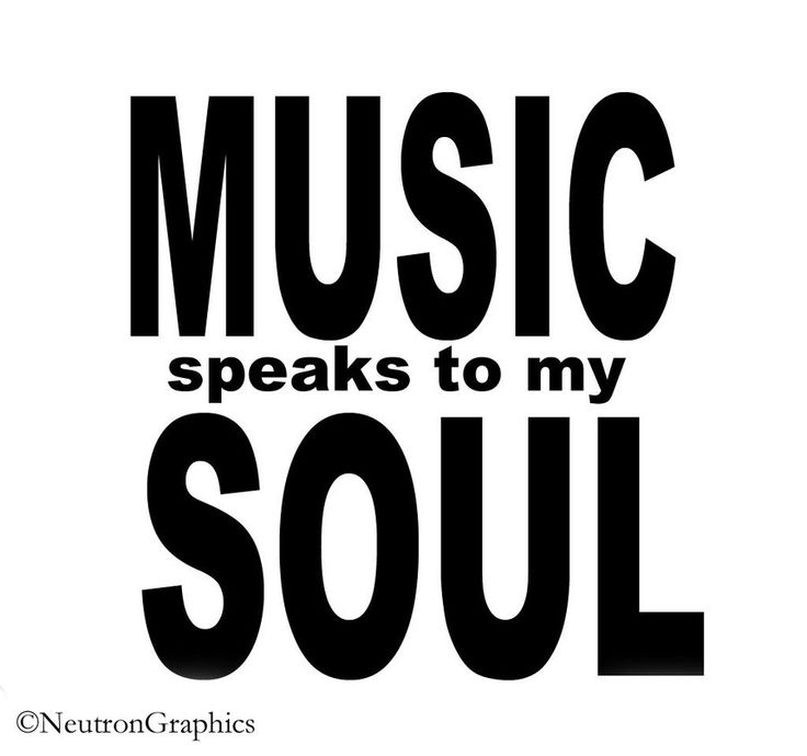 music speaks to my soul, heart...