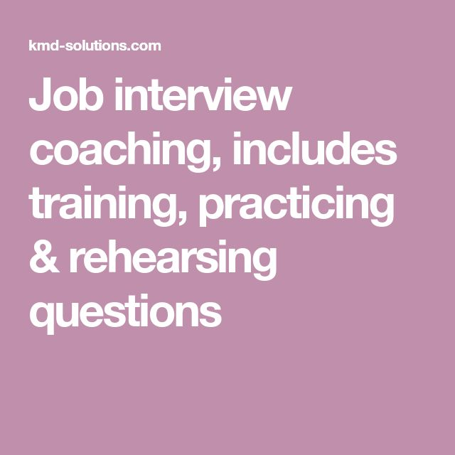 Job interview coaching, includes training, practicing & rehearsing questions