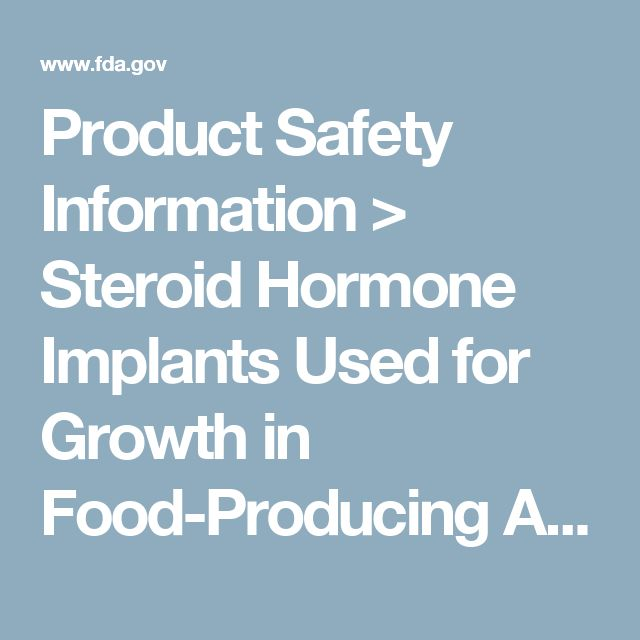 Product Safety Information > Steroid Hormone Implants Used for Growth in Food-Producing Animals
