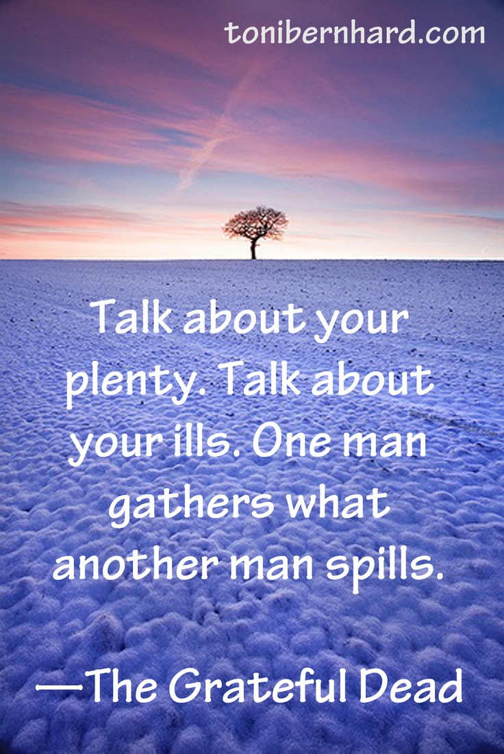 """""""One man gathers what another man spills."""" —The Grateful Dead"""