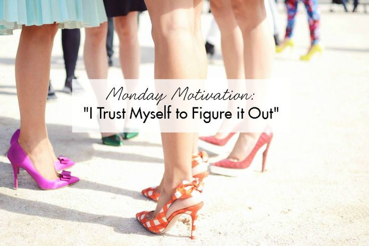 "Monday Motivation: ""I Trust Myself to Figure It Out."""