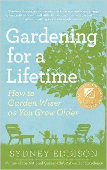 Gardening for a Lifetime: How to Garden Wiser as You Grow Older: Sydney Eddison: 9781604692662: Amazon.com: Books