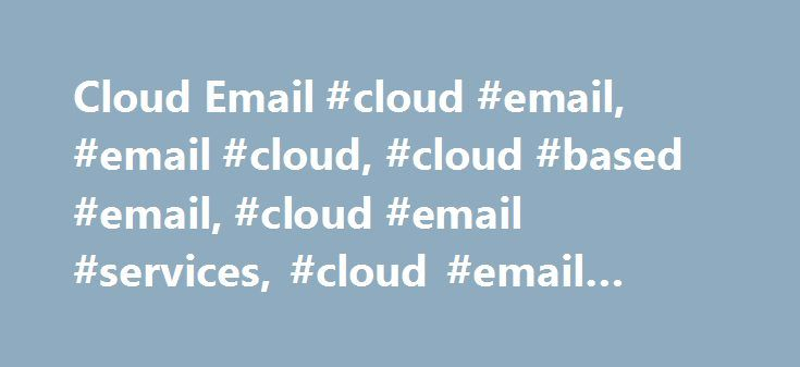 Cloud Email #cloud #email, #email #cloud, #cloud #based #email, #cloud #email #services, #cloud #email #hosting http://florida.nef2.com/cloud-email-cloud-email-email-cloud-cloud-based-email-cloud-email-services-cloud-email-hosting/  # Cloud Email Microsoft Cloud Email Services with Exchange 2010 from Apps4Rent For the buyer committed to the leading email software – Microsoft Exchange, Apps4Rent offers Hosted Exchange 2010 at a competitive price starting at $6.95 per mailbox/per month. Vast…