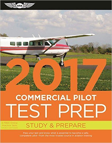 Commercial Pilot Test Prep 2017: Study & Prepare: Pass your test and know what is essential to become a safe, competent pilot — from the most trusted source in aviation training (Test Prep series): ASA Test Prep Board: 9781619543553:
