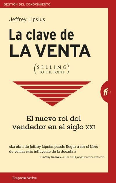 La clave de la venta (selling to the point) // Jeffrey Lipsius // Empresa Activa