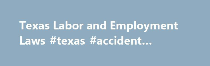 Texas Labor and Employment Laws #texas #accident #lawyers http://usa.nef2.com/texas-labor-and-employment-laws-texas-accident-lawyers/  # Texas Employment Law Basics If you work in Texas, federal and state employment laws protect your workplace rights. Read on to find out about laws prohibiting discrimination, requiring payment of overtime and the minimum wage, giving you the right to take time off, and more. Discrimination and Harassment Laws in Texas Under Title VII of the federal Civil…