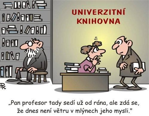 "University Library: ""The professor was sitting here since morning, but it seems it is not wind mills in his mind ... "" author: Professor Dr.. Pavel Kantorek, Ph.D. (* May 17, 1942 Olomouc) is a Czech scientist, professor of physical science at Ryerson University in Toronto. In the Czech countries is also known as a great writer of short stories and cartoons, especially with animal and science-based"