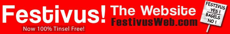 Happy Festivus! Welcome to Festivus Web. Festivus Yes! Bagels No!