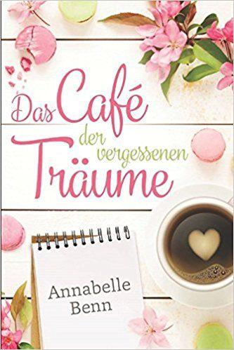 Das Café der vergessenen Träume: Amazon.de: Annabelle Benn: Bücher