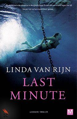 Last minute van Linda van Rijn, relatief onbekende auteur van literaire thrillers. Aanrader!