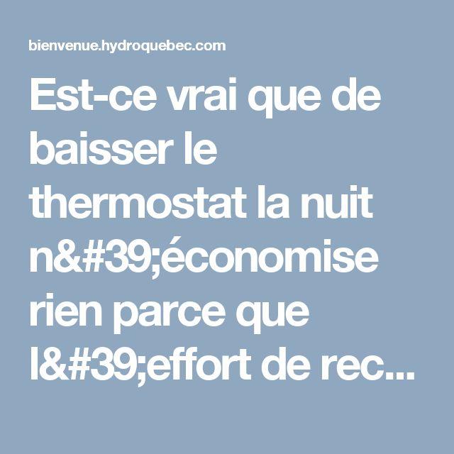 Est-ce vrai que de baisser le thermostat la nuit n'économise rien parce que l'effort de rechauffer le lendemain use autant d'éléctricité?